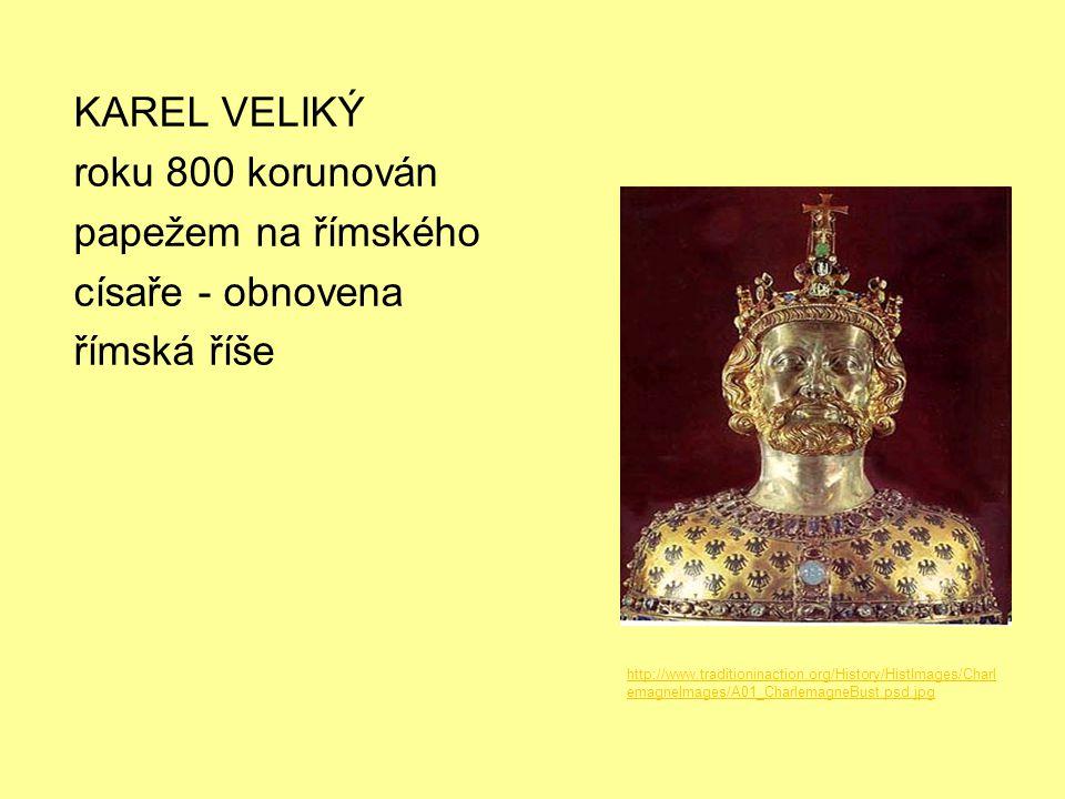 KAREL VELIKÝ roku 800 korunován papežem na římského císaře - obnovena