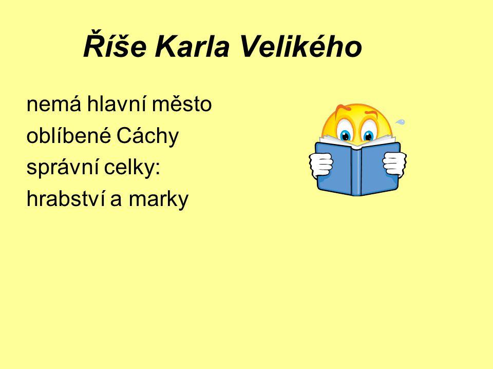 Říše Karla Velikého nemá hlavní město oblíbené Cáchy správní celky: