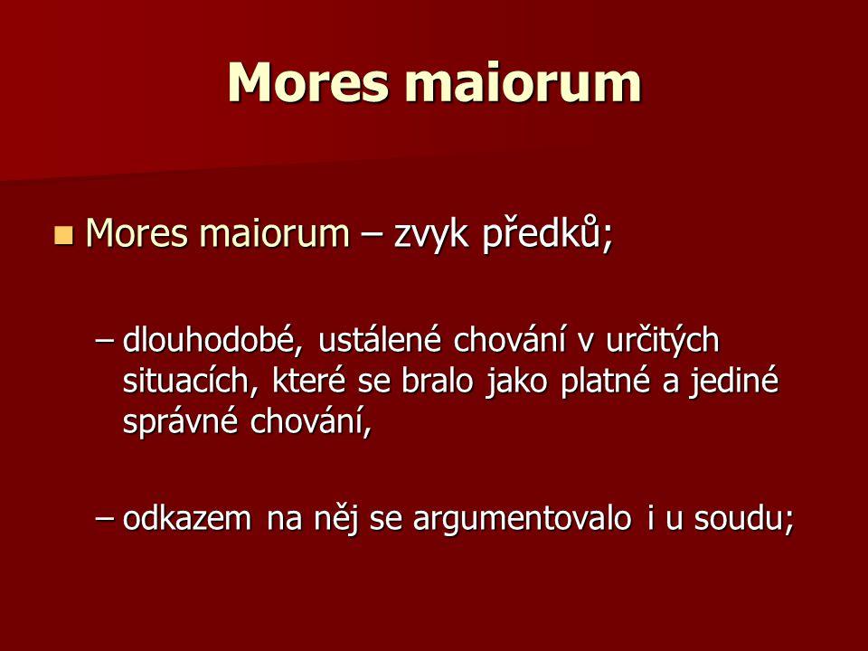 Mores maiorum Mores maiorum – zvyk předků;