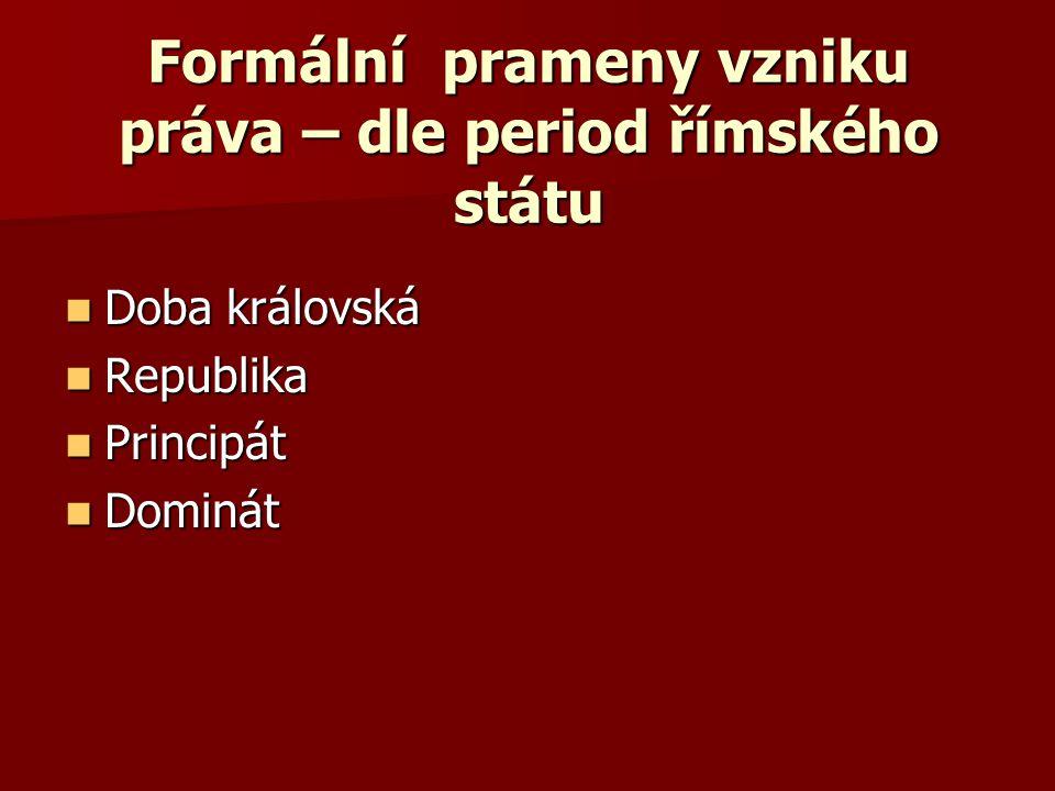 Formální prameny vzniku práva – dle period římského státu