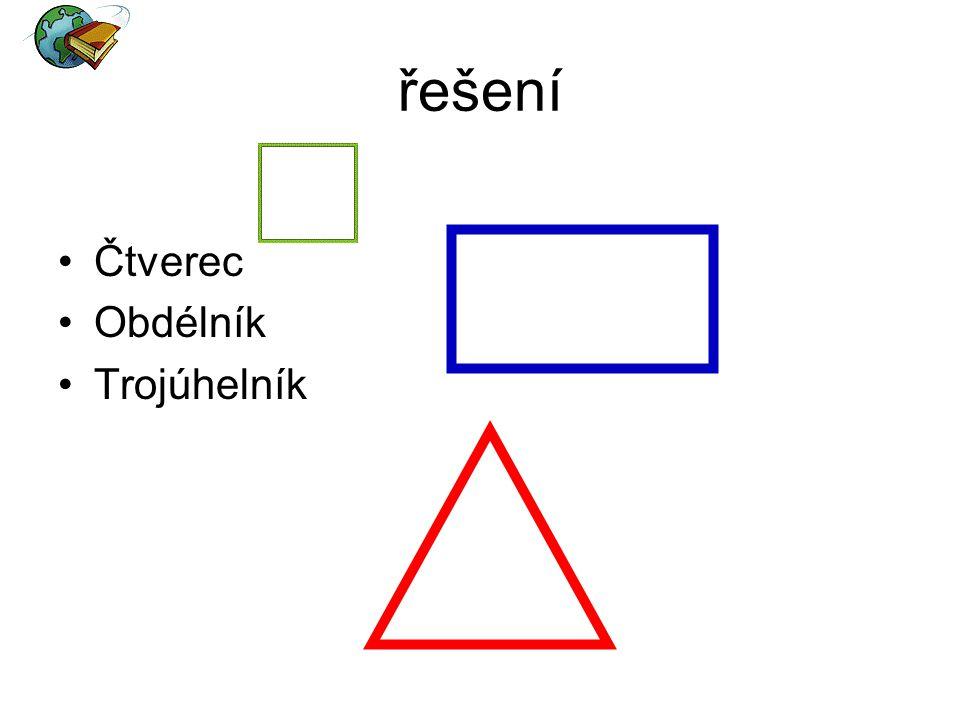 řešení Čtverec Obdélník Trojúhelník