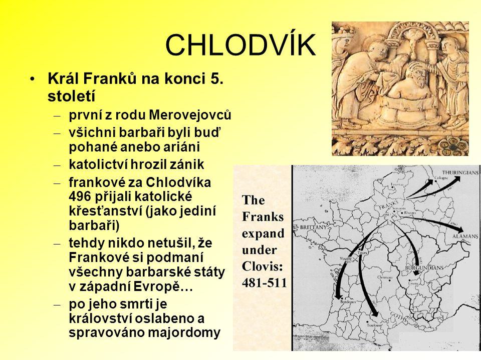 CHLODVÍK Král Franků na konci 5. století první z rodu Merovejovců