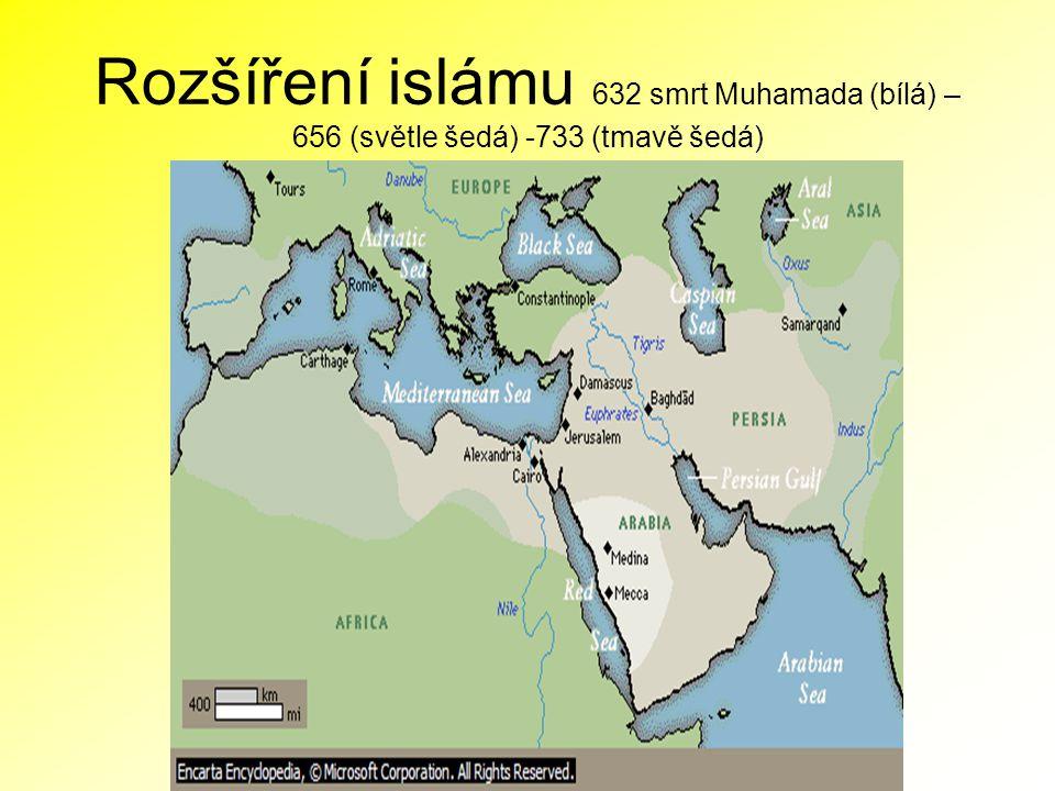 Rozšíření islámu 632 smrt Muhamada (bílá) – 656 (světle šedá) -733 (tmavě šedá)