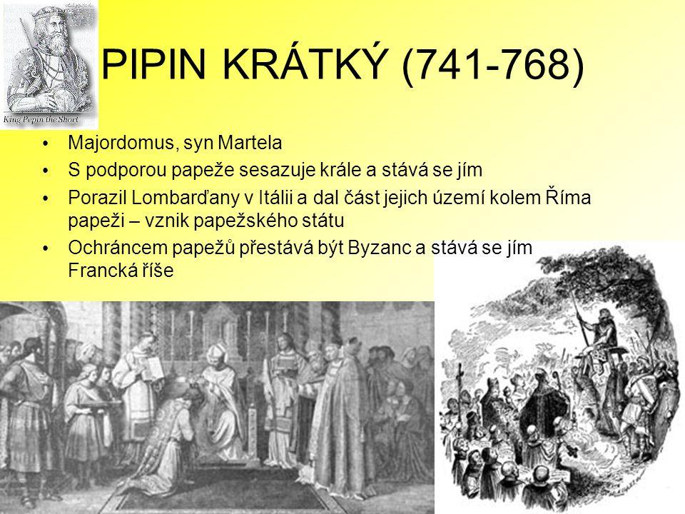 PIPIN KRÁTKÝ (741-768) Majordomus, syn Martela