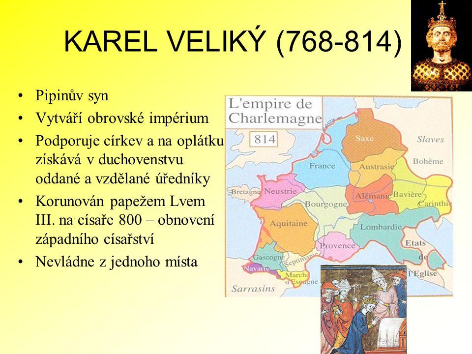 KAREL VELIKÝ (768-814) Pipinův syn Vytváří obrovské impérium
