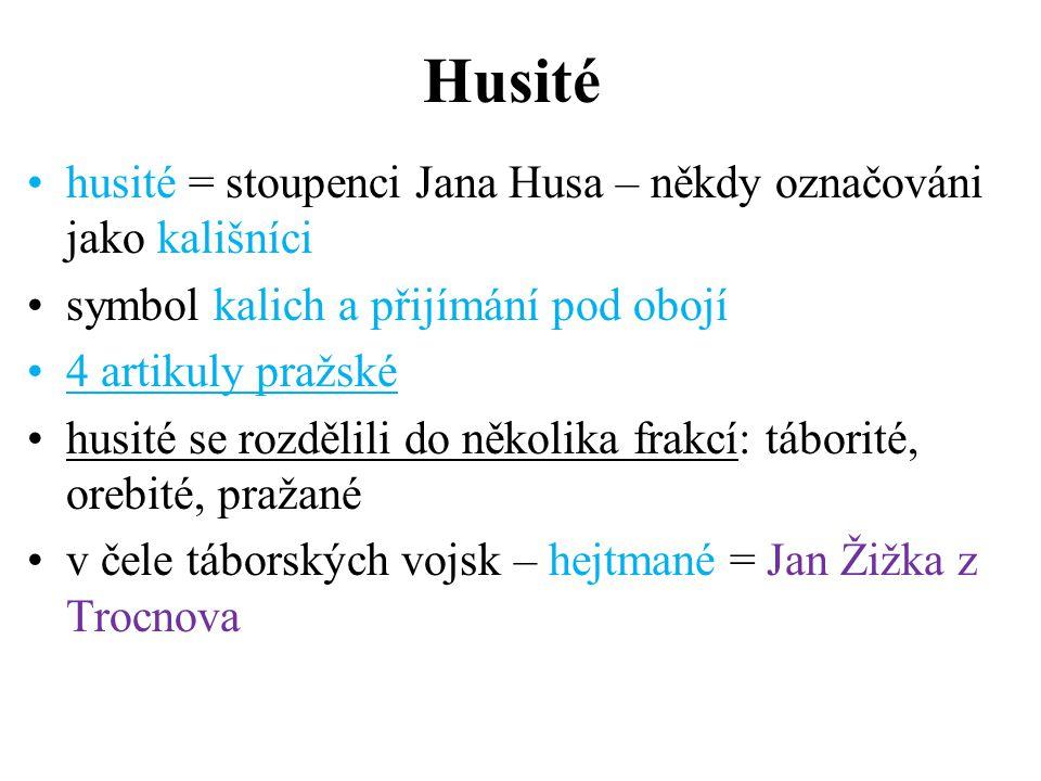 Husité husité = stoupenci Jana Husa – někdy označováni jako kališníci