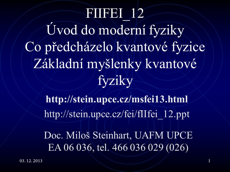 Doc. Miloš Steinhart, UAFM UPCE EA 06 036, tel. 466 036 029 (026)