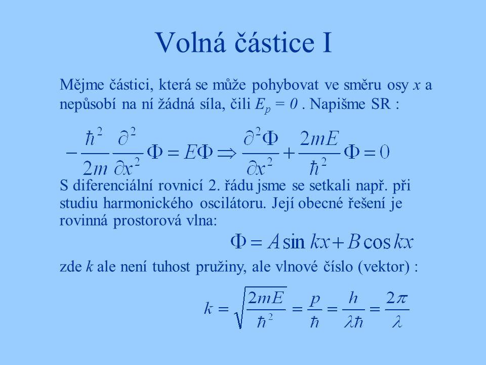 Volná částice I Mějme částici, která se může pohybovat ve směru osy x a nepůsobí na ní žádná síla, čili Ep = 0 . Napišme SR :