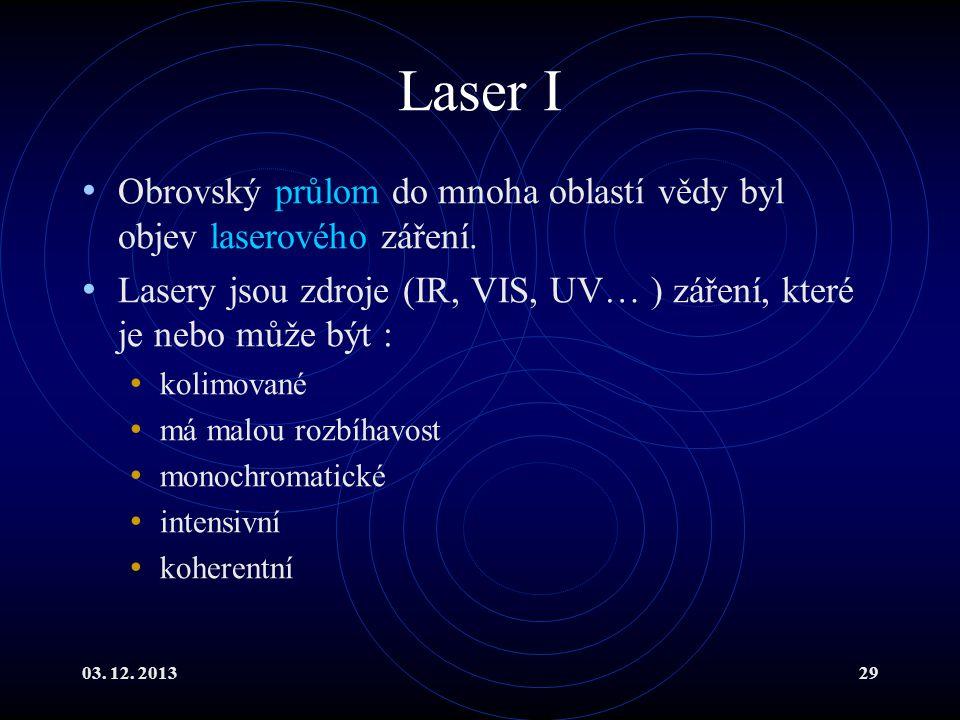 Laser I Obrovský průlom do mnoha oblastí vědy byl objev laserového záření. Lasery jsou zdroje (IR, VIS, UV… ) záření, které je nebo může být :
