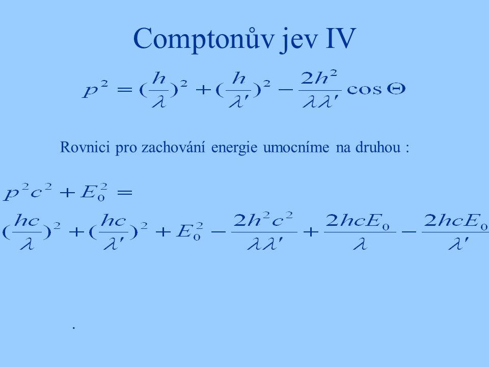 Comptonův jev IV Rovnici pro zachování energie umocníme na druhou : .