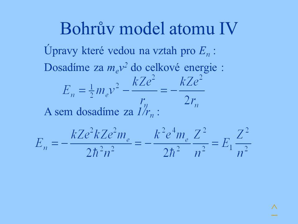 Bohrův model atomu IV ^ Úpravy které vedou na vztah pro En :