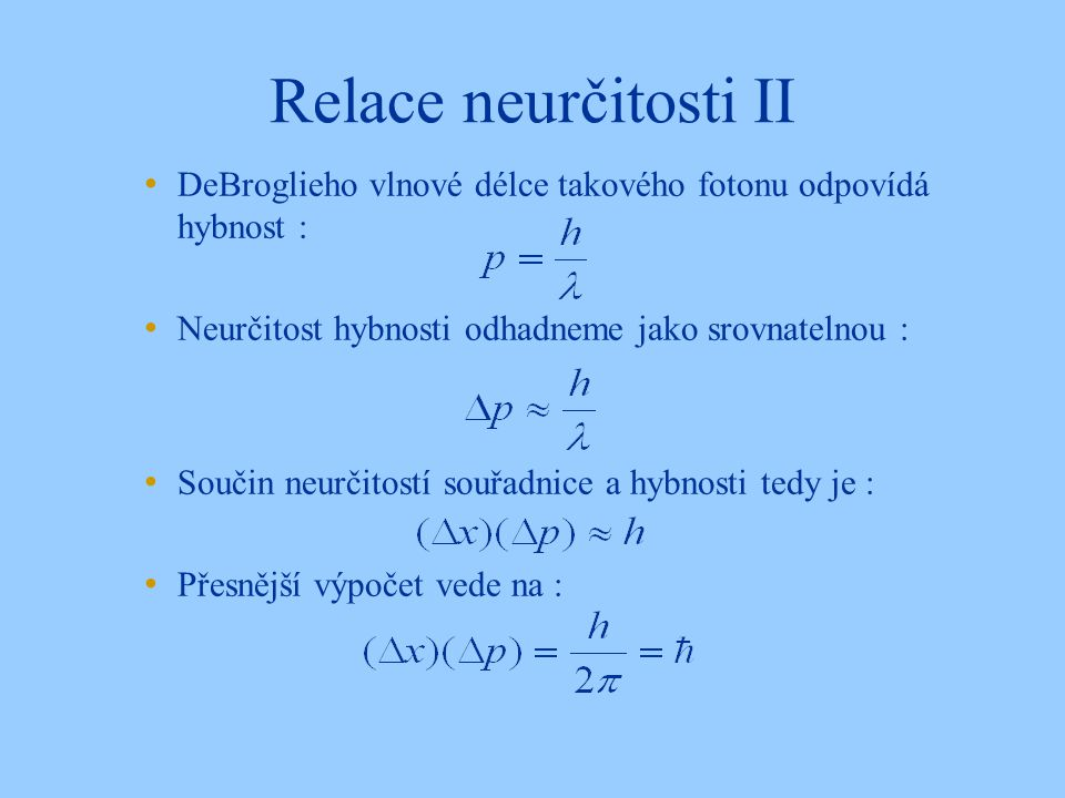 Relace neurčitosti II DeBroglieho vlnové délce takového fotonu odpovídá hybnost : Neurčitost hybnosti odhadneme jako srovnatelnou :