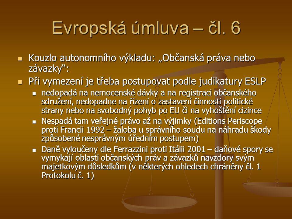"""Evropská úmluva – čl. 6 Kouzlo autonomního výkladu: """"Občanská práva nebo závazky : Při vymezení je třeba postupovat podle judikatury ESLP."""