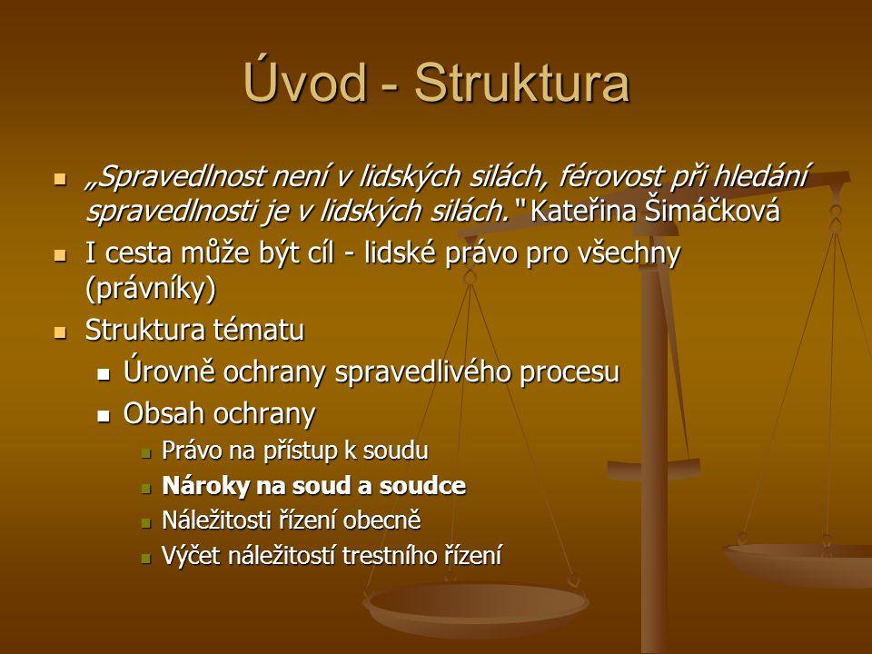 """Úvod - Struktura """"Spravedlnost není v lidských silách, férovost při hledání spravedlnosti je v lidských silách. Kateřina Šimáčková."""