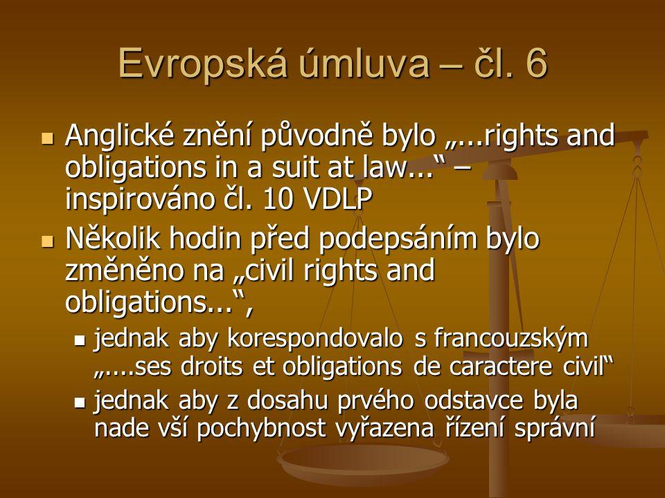 """Evropská úmluva – čl. 6 Anglické znění původně bylo """"...rights and obligations in a suit at law... – inspirováno čl. 10 VDLP."""