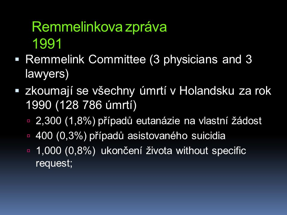 Remmelinkova zpráva 1991 Remmelink Committee (3 physicians and 3 lawyers) zkoumají se všechny úmrtí v Holandsku za rok 1990 (128 786 úmrtí)