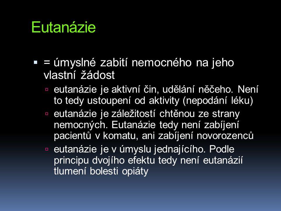 Eutanázie = úmyslné zabití nemocného na jeho vlastní žádost