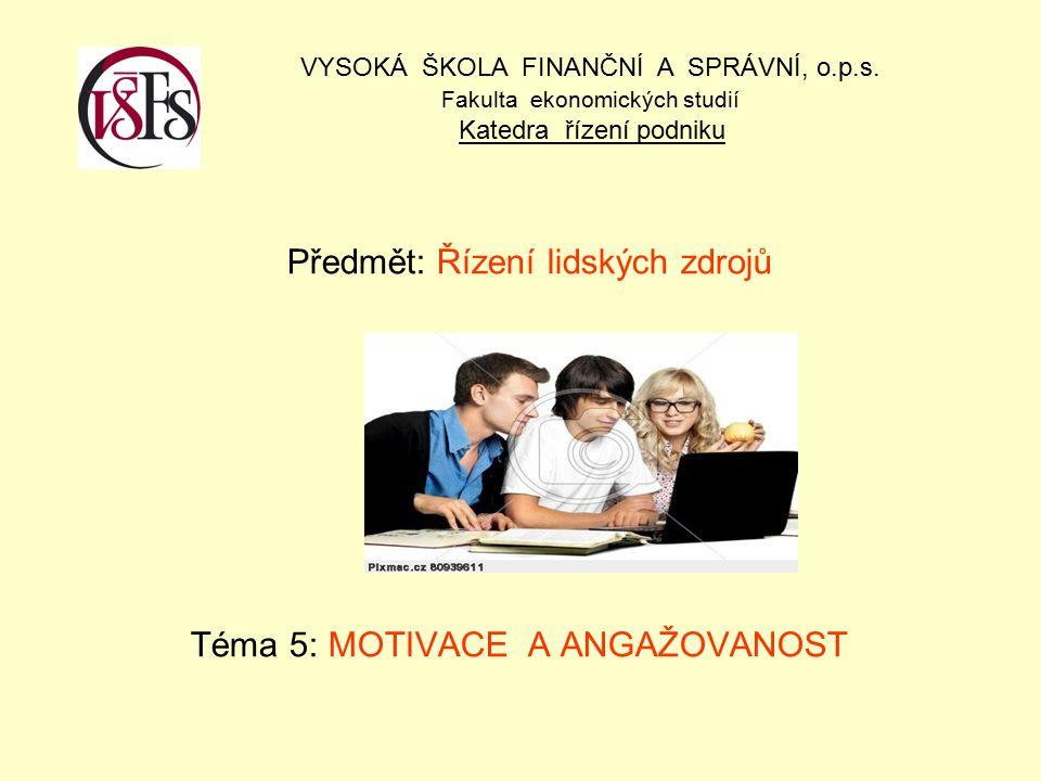 Předmět: Řízení lidských zdrojů Téma 5: MOTIVACE A ANGAŽOVANOST
