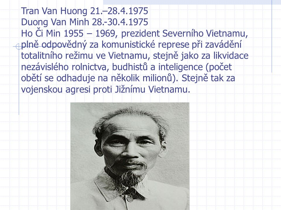 Tran Van Huong 21.–28.4.1975 Duong Van Minh 28.-30.4.1975