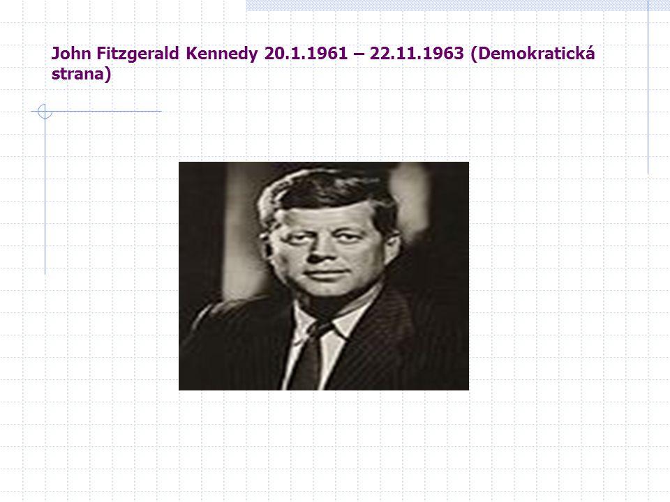 John Fitzgerald Kennedy 20.1.1961 – 22.11.1963 (Demokratická strana)