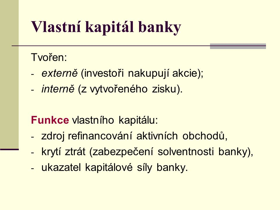 Vlastní kapitál banky Tvořen: externě (investoři nakupují akcie);