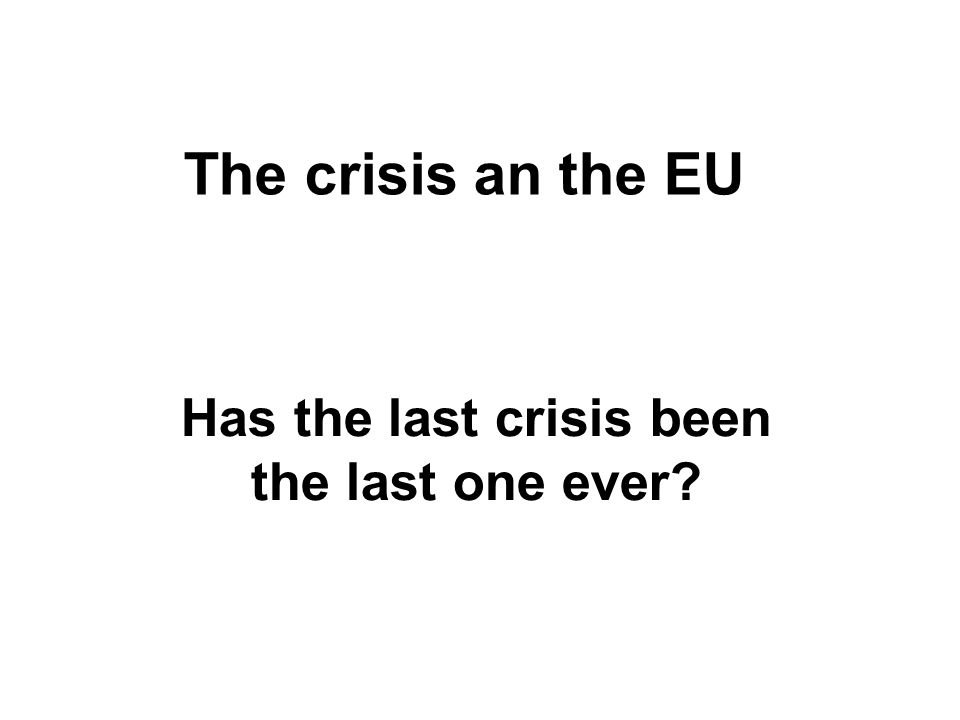 Has the last crisis been the last one ever
