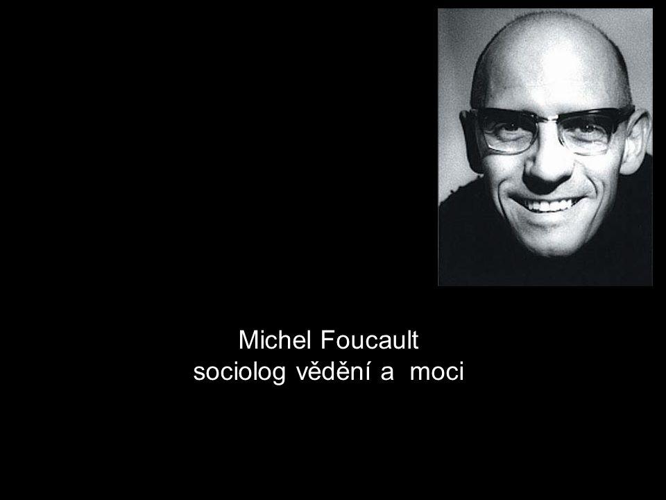 Michel Foucault sociolog vědění a moci