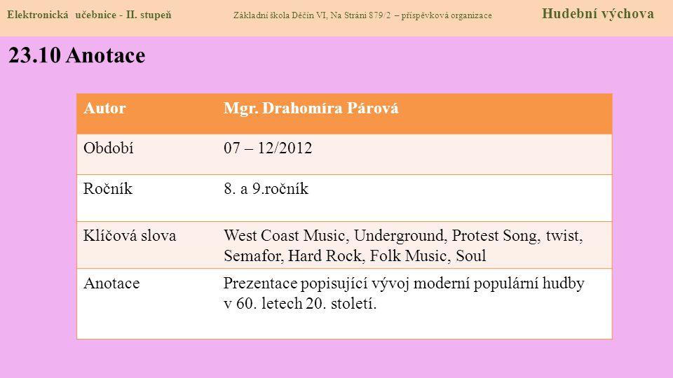23.10 Anotace Autor Mgr. Drahomíra Párová Období 07 – 12/2012 Ročník