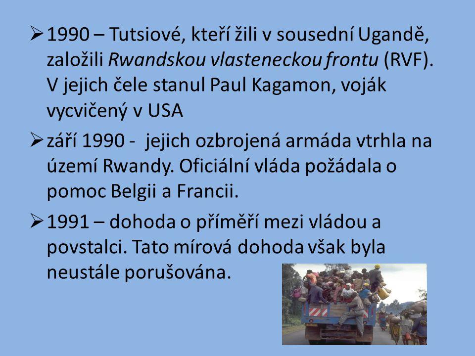 1990 – Tutsiové, kteří žili v sousední Ugandě, založili Rwandskou vlasteneckou frontu (RVF). V jejich čele stanul Paul Kagamon, voják vycvičený v USA