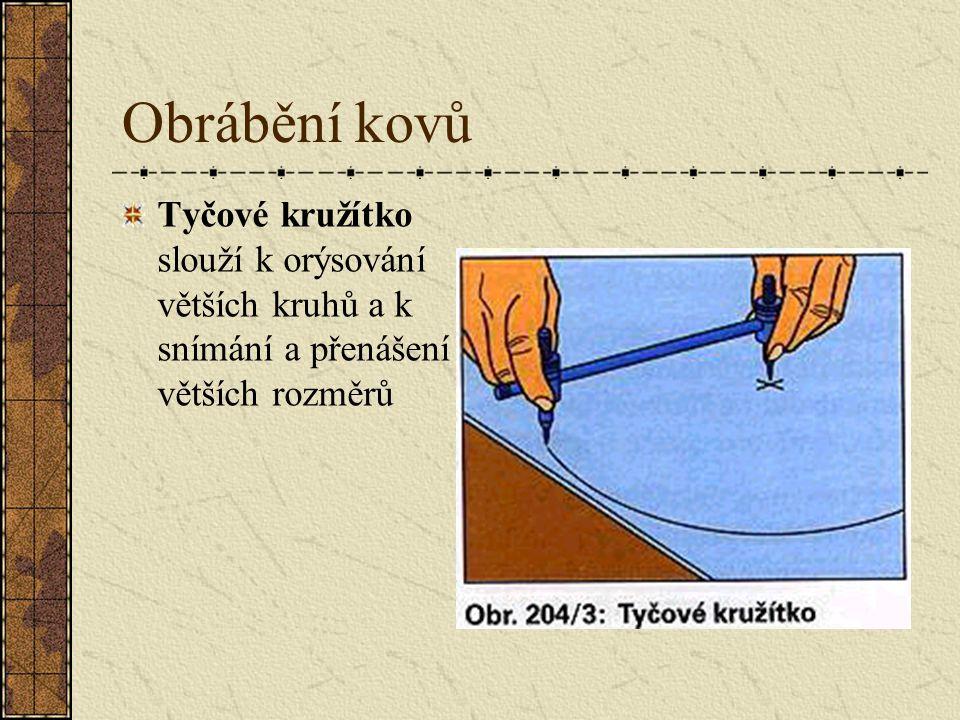 Obrábění kovů Tyčové kružítko slouží k orýsování větších kruhů a k snímání a přenášení větších rozměrů.