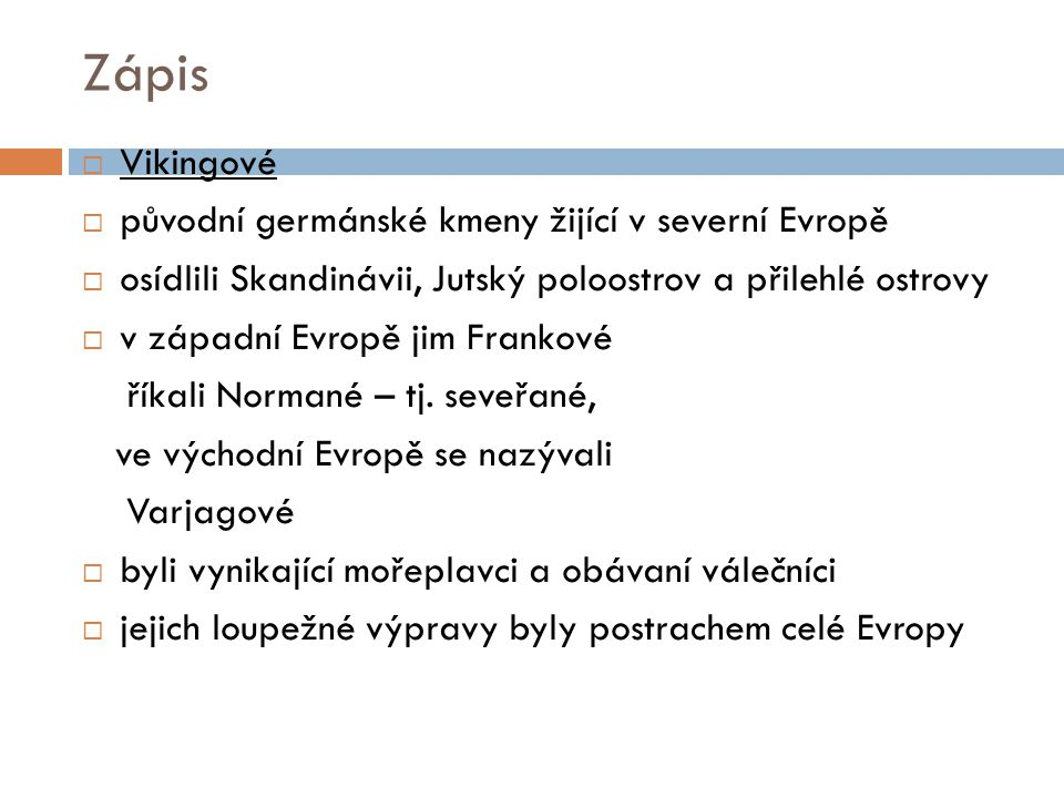 Zápis Vikingové původní germánské kmeny žijící v severní Evropě