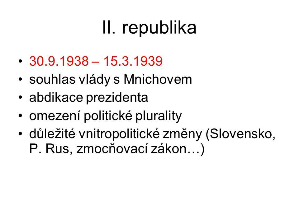 II. republika 30.9.1938 – 15.3.1939 souhlas vlády s Mnichovem