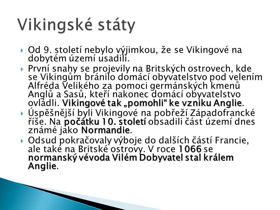 Vikingské státy Od 9. století nebylo výjimkou, že se Vikingové na dobytém území usadili.