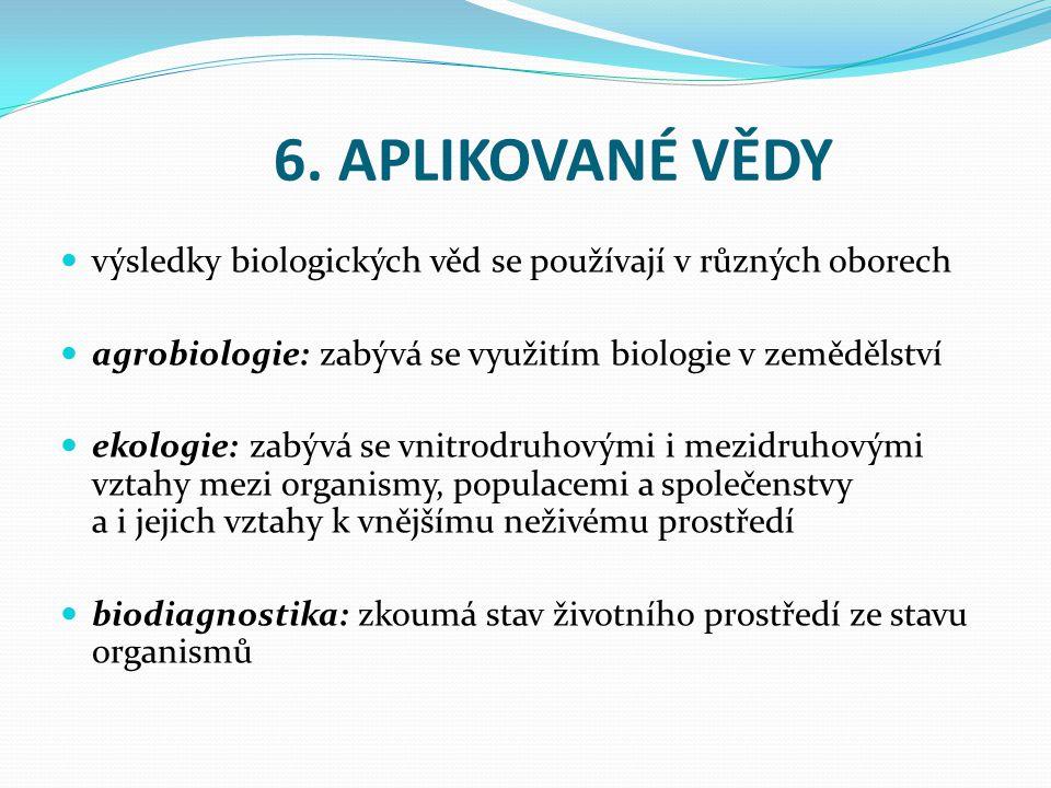 6. APLIKOVANÉ VĚDY výsledky biologických věd se používají v různých oborech. agrobiologie: zabývá se využitím biologie v zemědělství.