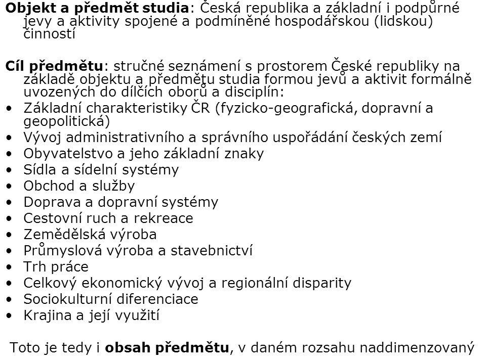Objekt a předmět studia: Česká republika a základní i podpůrné jevy a aktivity spojené a podmíněné hospodářskou (lidskou) činností