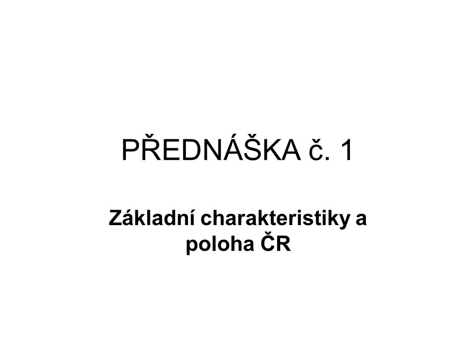 Základní charakteristiky a poloha ČR