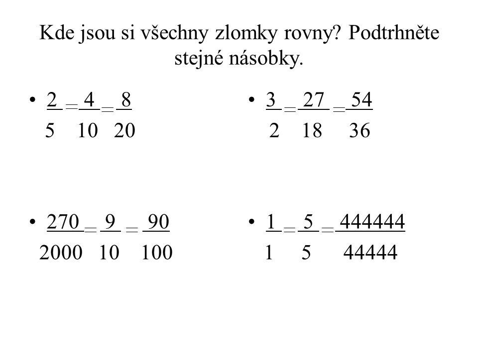 Kde jsou si všechny zlomky rovny Podtrhněte stejné násobky.