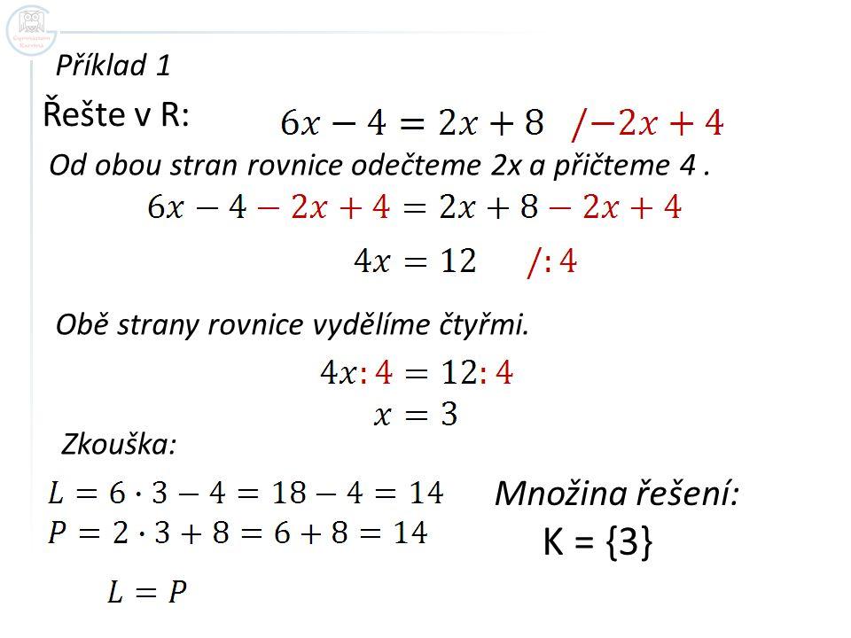 K = {3} Řešte v R: Množina řešení: Příklad 1