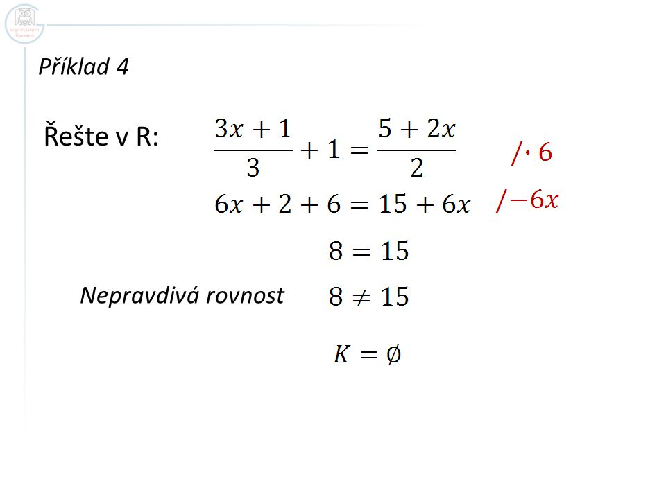 Příklad 4 Řešte v R: Nepravdivá rovnost