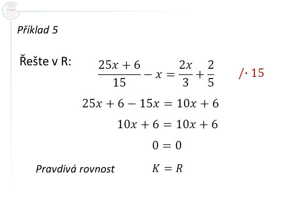 Příklad 5 Řešte v R: Pravdivá rovnost