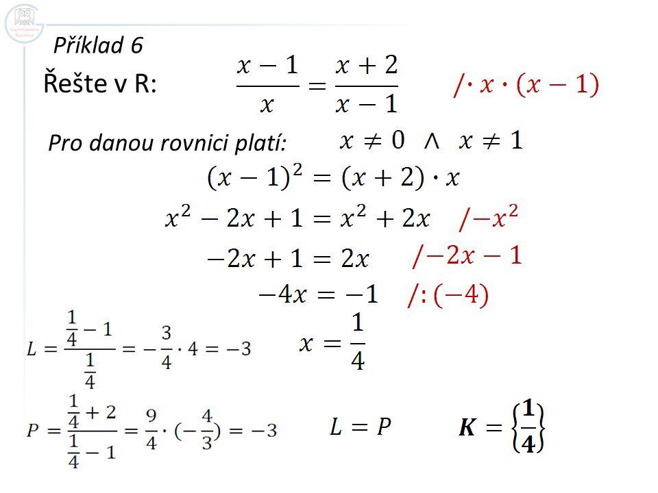 Příklad 6 Řešte v R: Pro danou rovnici platí: