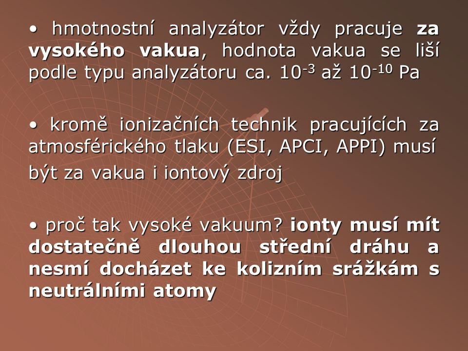 • hmotnostní analyzátor vždy pracuje za vysokého vakua, hodnota vakua se liší podle typu analyzátoru ca.