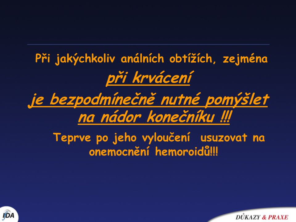 při krvácení je bezpodmínečně nutné pomýšlet na nádor konečníku !!!