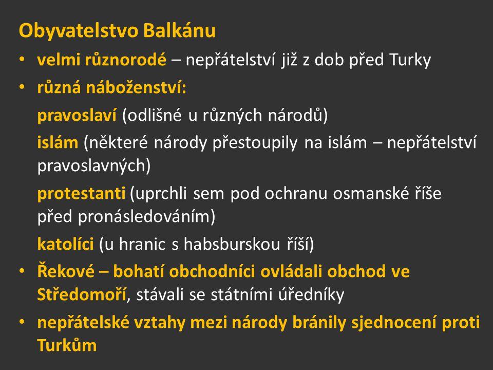 Obyvatelstvo Balkánu velmi různorodé – nepřátelství již z dob před Turky. různá náboženství: pravoslaví (odlišné u různých národů)