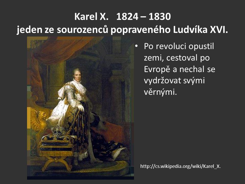 Karel X. 1824 – 1830 jeden ze sourozenců popraveného Ludvíka XVI.