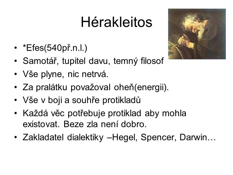 Hérakleitos *Efes(540př.n.l.) Samotář, tupitel davu, temný filosof