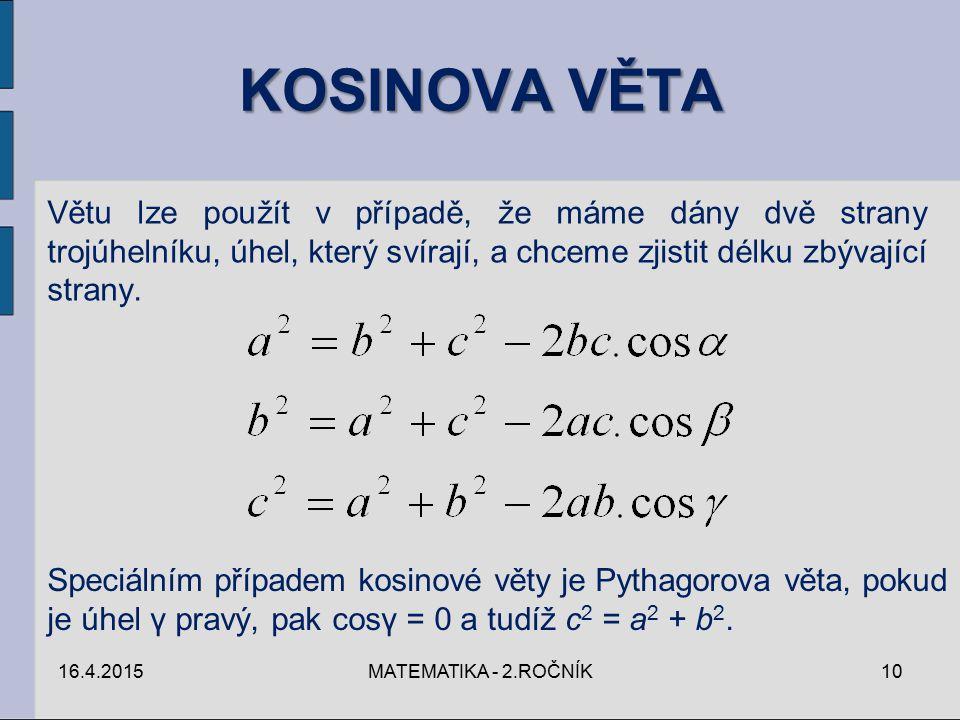 KOSINOVA VĚTA Větu lze použít v případě, že máme dány dvě strany trojúhelníku, úhel, který svírají, a chceme zjistit délku zbývající strany.