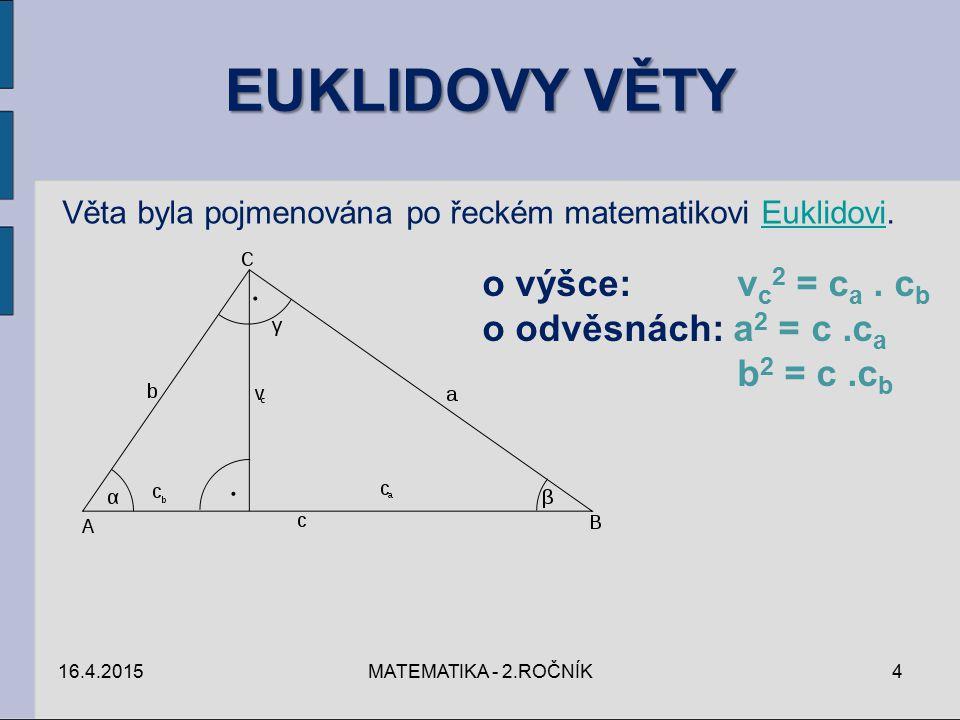 EUKLIDOVY VĚTY o výšce: vc2 = ca . cb o odvěsnách: a2 = c .ca