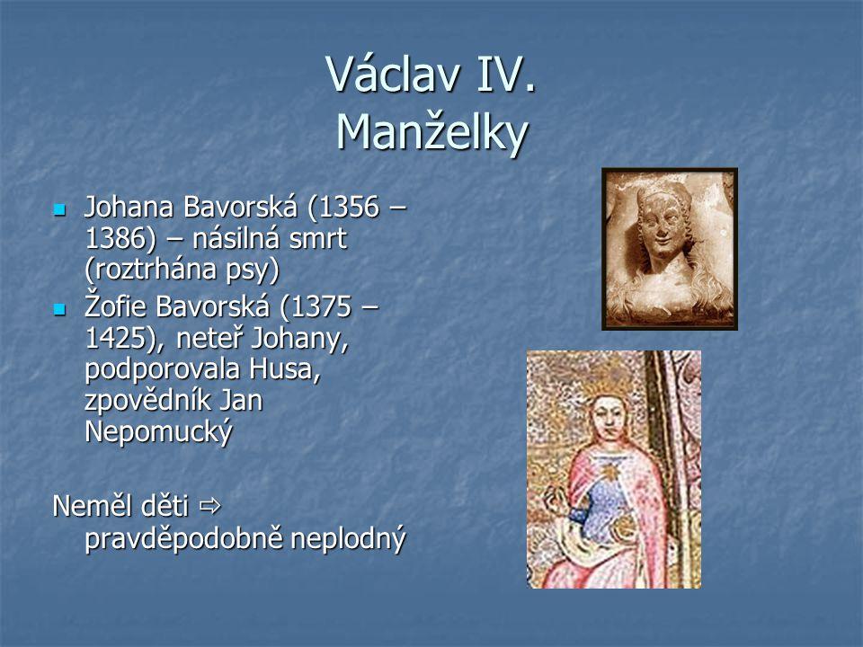 Václav IV. Manželky Johana Bavorská (1356 – 1386) – násilná smrt (roztrhána psy)