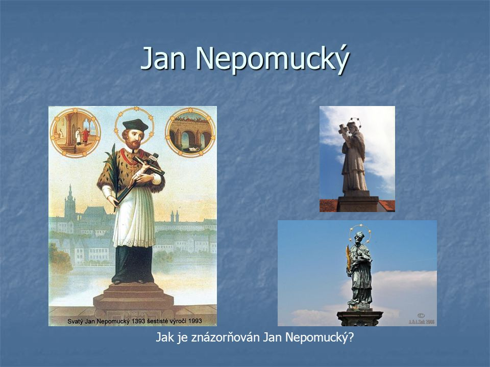Jan Nepomucký Jak je znázorňován Jan Nepomucký